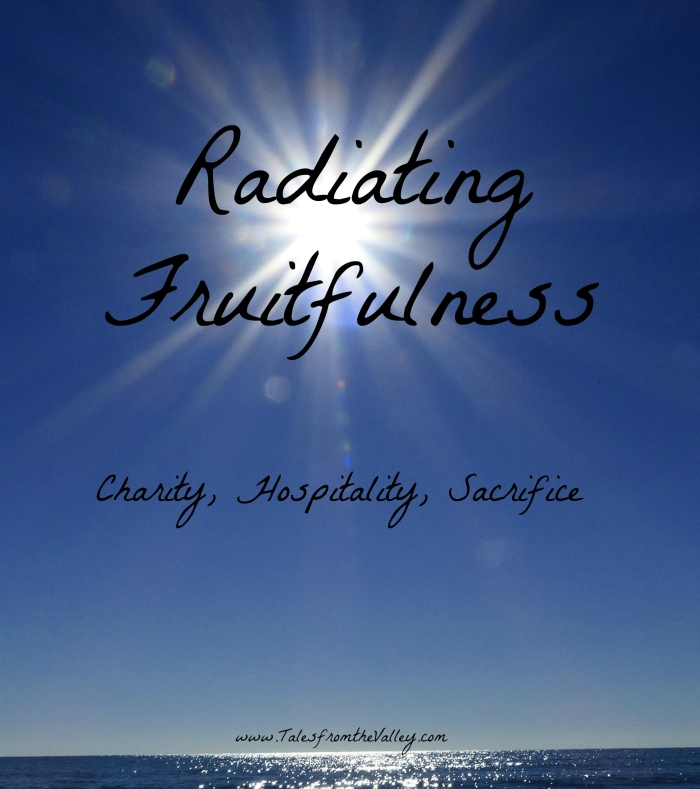 Radiating Fruitfulness: Charity, Hospitality, Sacrifice. What it means for #marriage to be fruitful, even in #infertility. #Catholic #Christian